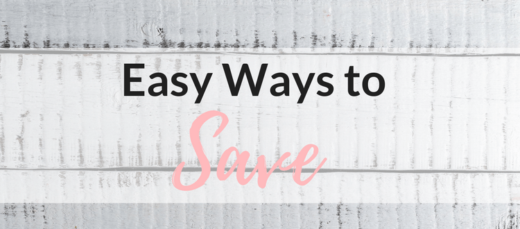 Easy Ways to Save!