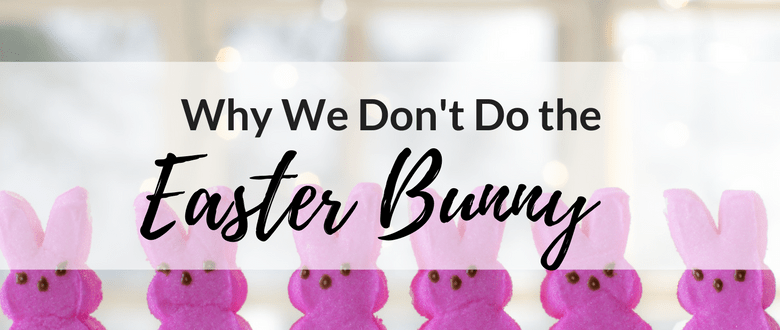 """Why We Don't Do the """"Easter Bunny"""""""