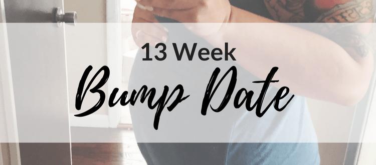 Bump Date: 13 Weeks