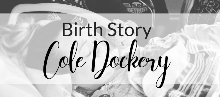 Birth Story: Cole William Dockery