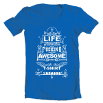 Life is fucking awesome t-shirt