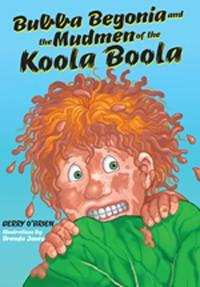 Bubba Begonia and the Mudmen of the Koola Boola