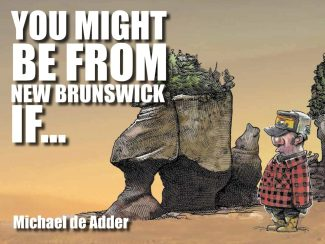 You Might Be From New Brunswick If …