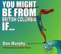 You Might Be From British Columbia If …