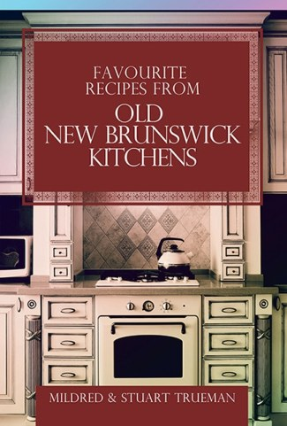 Favourite Recipes from Old New Brunswick Kitchens