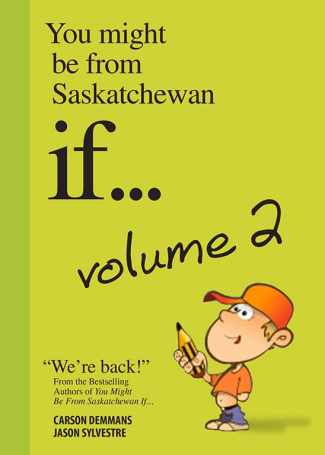 You Might Be From Saskatchewan If… (Vol 2)