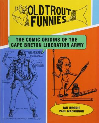Old Trout Funnies: The Comic Origins of the Cape Breton Liberation Army