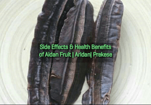 Side Effects & Health Benefits of Aidan Fruit | Aridan| Prekese
