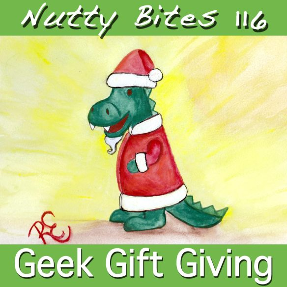 Nutty Bites 116: Geek Gift Giving