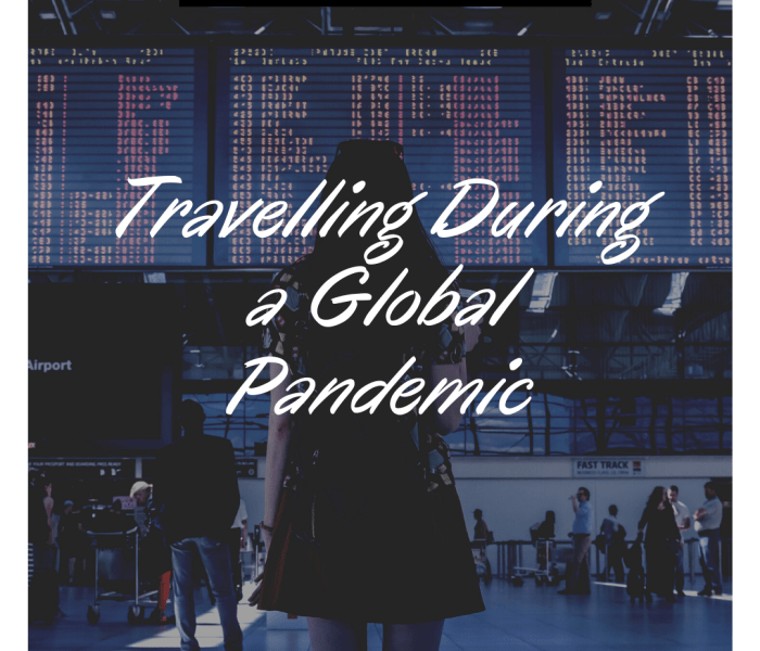Travelling During a Global Pandemic: A Corona Virus Travel Story