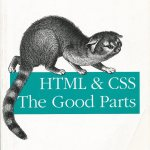 HTML and CSS The Good Parts