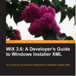 WiX 3.6: A Developer'sGuide to Windows Installer XML