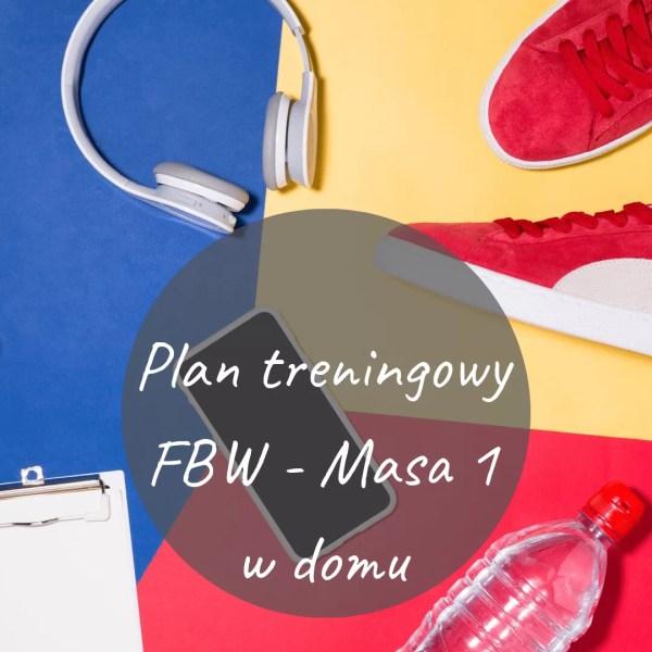 """Plan treningowy """"FBW - Masa 1"""" - trening w domu"""