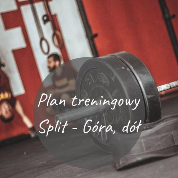 "Plan treningowy ""Split - Góra, dół"" - plan treningowy"