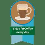 Enjoy fatCoffee Every Day