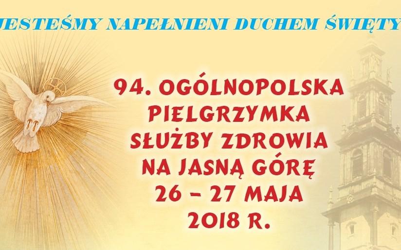 94 Ogólnopolska Pielgrzymka Służby Zdrowia na Jasną Górę – 26-27 maja 2018 r.
