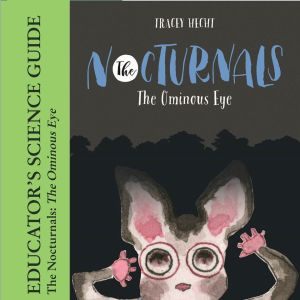 new cover 1 - FREE Educator's Science Guide for The Nocturnals: The Ominous Eye