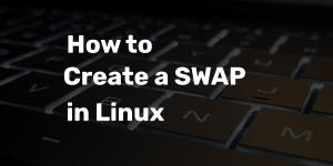 How to Create a SWAP in Linux