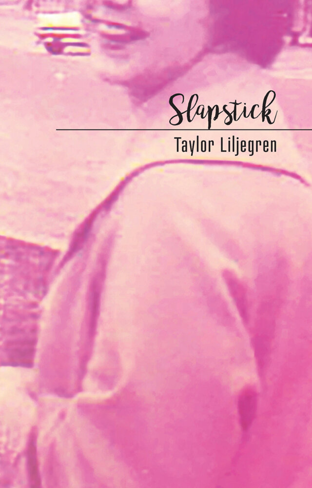 SLAPSTICK · TAYLOR LILJEGREN