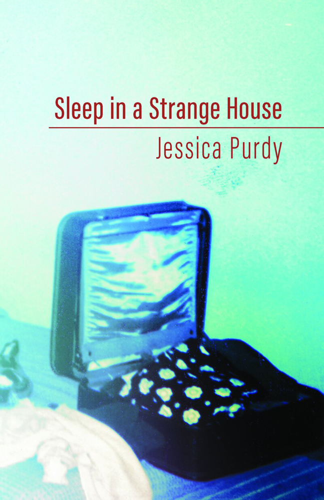 SLEEP IN A STRANGE HOUSE · JESSICA PURDY