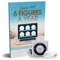 Serious About Six Figures = Download Module 1 now.