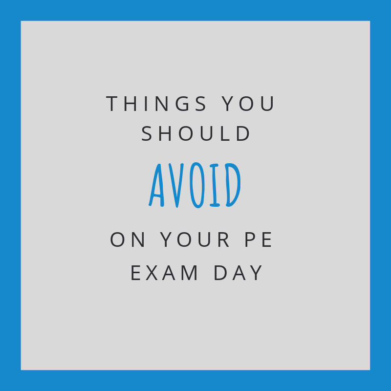 things you should avoid on pe exam day