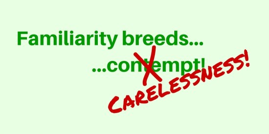 familiarity breeds carelessness