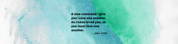 """Verse image for John 13:34, which reads, """"A new command I give you: Love one another. As I have loved you, so you must love one another."""""""