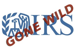 IRS Gone Wild – Again!