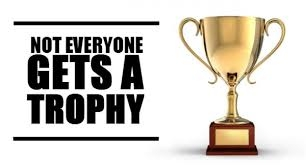 Everyone gets a trophy…NOT!