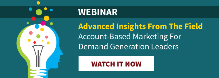 Live Webinar: October 26, 2017. Advanced Insights From The Field. Account-Based Marketing For Demand Generation Leaders. Register Now