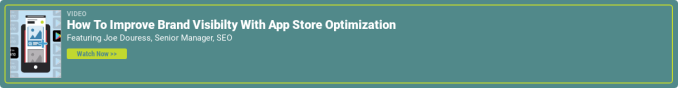 Video  How To Improve Brand Visibilty With App Store Optimization  Featuring Joe Douress, Senior Manager, SEO  Watch Now >>