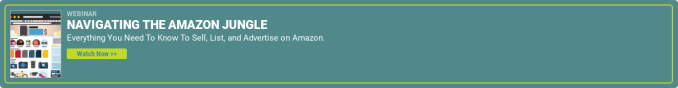 Webinar NAVIGATING THE AMAZON JUNGLE Everything You Need To Know To Sell, List, and Advertise on Amazon. Watch Now >>