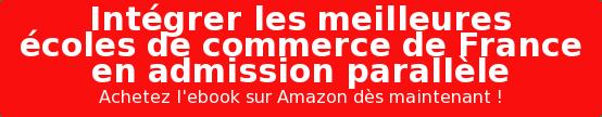 Intégrer les meilleures écoles de commerce de France en admission parallèle Achetez l'ebook sur Amazon dès maintenant !