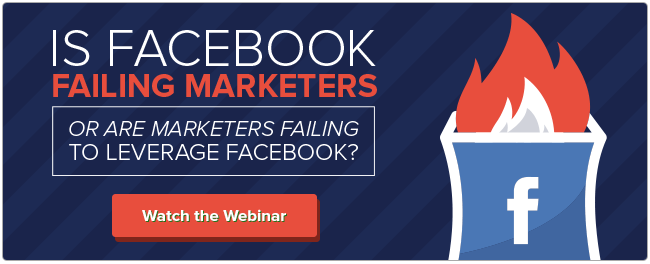 Is Facebook Failing Marketers or Are Marketers Failing to Leverage Facebook?