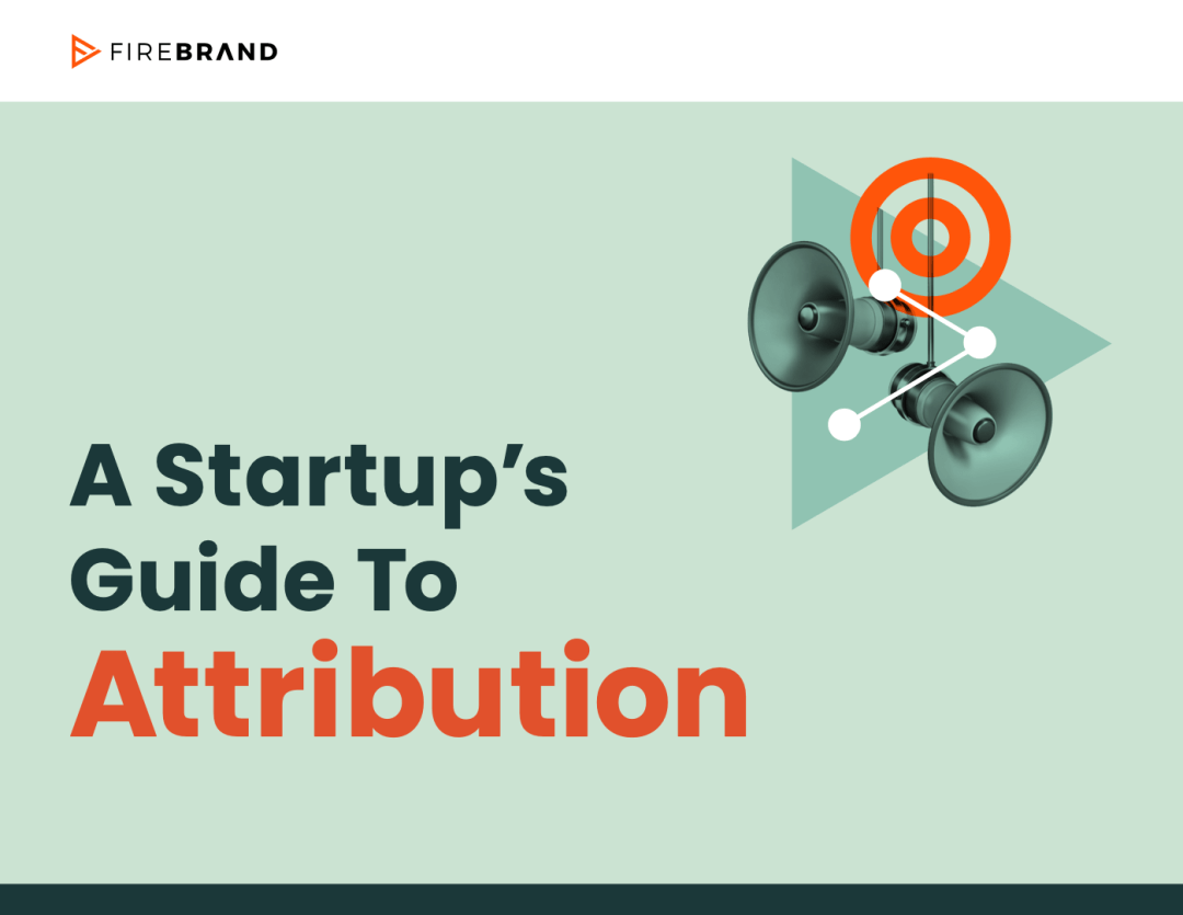 A Startup's Guide to Attribution