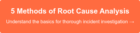 5 Methods of Root Cause Analysis Understand the basics for thorough incident investigation →