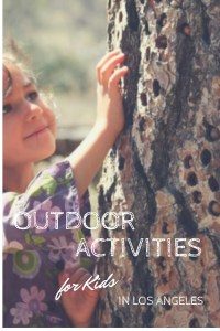 Outdoor Activities for Kids in Los Angeles - park programs, classes and volunteer opportunities to get your kids outside more!
