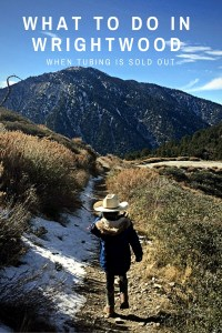 What to do in Wrightwood, CA when snow tubing tickets are sold out at Mountain High.