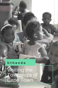 Uthando: A unique way of visiting the townships of Cape Town