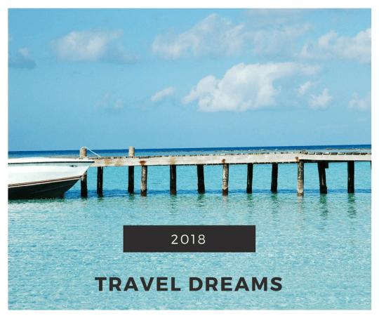 2018 Travel Dreams