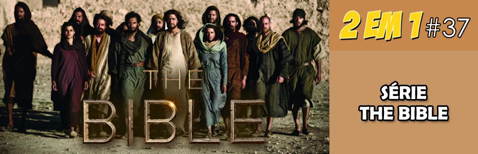 Podcast 2 em 1 #37 – Série The Bible