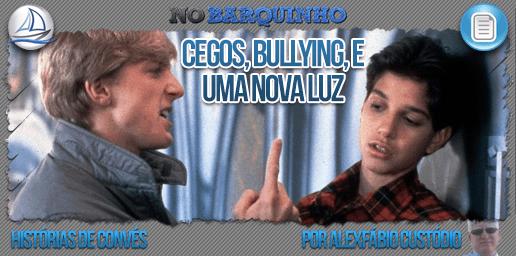 Cegos, bullying, e uma nova luz