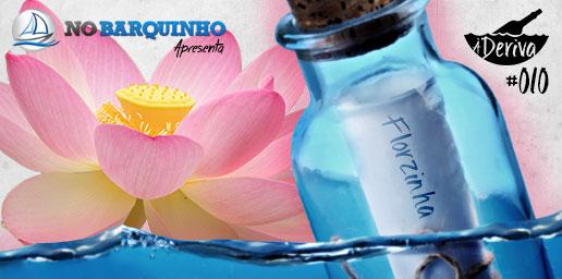 À Deriva #10 – Florzinha