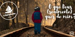 #NB109 – O que Deus (realmente) quer de mim?