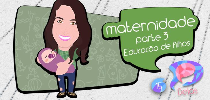 Delas #15b – Maternidade: criação de filhos