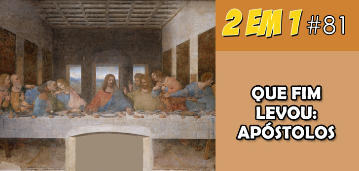 Podcast 2 em 1 #81 – Que fim levou: Apóstolos
