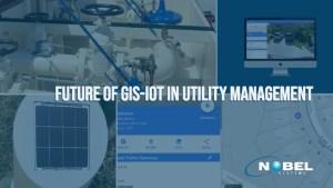 Utility management Nobel future GIS IoT