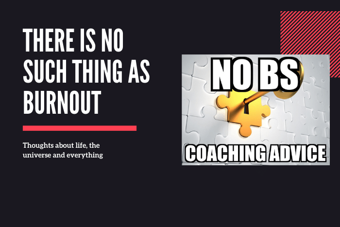 there is no such thing as burnout