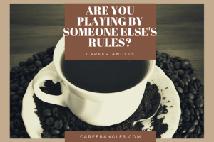 Are You Playing By Someone Else's Rules?